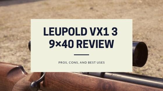 Leupold VX1 3 9×40 Review